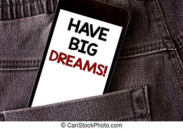 Writing note showing  Have Big Dreams Motivational Call. Business photo showcasing Future Ambition Desire Motivation Goal Words written black Phone white Screen Back pocket grey jeans trousers.