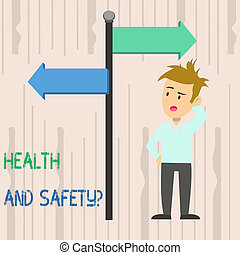 Writing note showing Health And Safety Question. Business photo showcasing regulations and procedures to prevent accident or injury Man Confused with Road Sign Pointing to Opposite Direction.