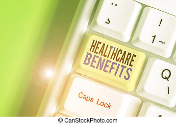 Writing note showing Healthcare Benefits. Business photo showcasing use the health services without risk of financial ruin.