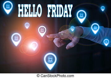 Writing note showing Hello Friday. Business photo showcasing Greetings on Fridays because it is the end of the work week Woman wear formal work suit presenting presentation using smart device.