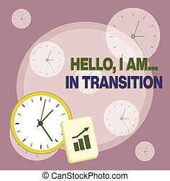 Writing note showing Hello I Am In Transition. Business photo showcasing Changing process Progressing planning new things Layout Wall Clock Notepad with Escalating Bar Graph Arrow.