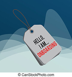Writing note showing Hello I Am Onboarding. Business photo showcasing telling demonstrating that you are on ship or plane Rectangle badge attached string colorful background with tag.