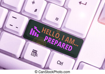 Writing note showing Hello I Am Prepared. Business photo showcasing introduce yourself to someone as you are ready White pc keyboard with note paper above the white background.