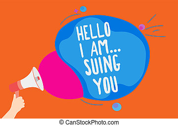 Writing note showing Hello I Am... Suing You. Business photo showcasing create a case to accuse someone from his actions Man holding Megaphone loudspeaker screaming colorful speech bubble.