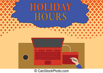 Writing note showing Holiday Hours. Business photo showcasing employee receives twice their normal pay for all hours Upper view laptop wooden desk worker drawing tablet coffee cup office.