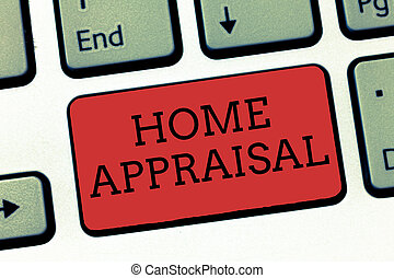 Writing note showing Home Appraisal. Business photo showcasing Determines the real worth and the Evaluation of property