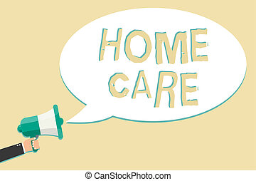 Writing note showing Home Care. Business photo showcasing Place where people can get the best service of comfort rendered Man holding megaphone loudspeaker speech bubble message speaking loud.