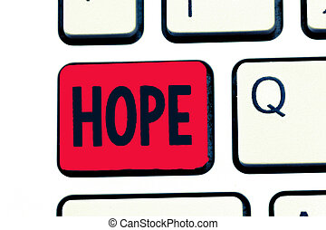 Writing note showing Hope. Business photo showcasing Feeling of expectation Desire for a certain good thing to happen