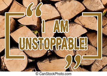 Writing note showing I Am Unstoppable. Business photo...