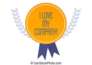 Writing note showing I Love My Company. Business photo showcasing tell why admire their job and workplace.