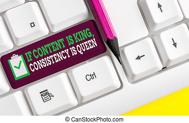Writing note showing If Content Is King Consistency Is Queen. Business photo showcasing Marketing strategies Persuasion White pc keyboard with note paper above the white background.