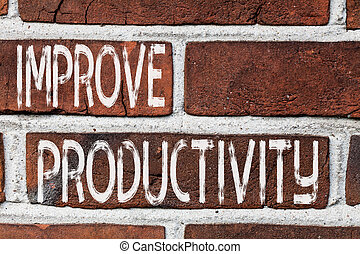 Writing note showing Improve Productivity. Business photo showcasing to increase the machine and process efficiency Front view red brick wall facade background Old grunge scenery.