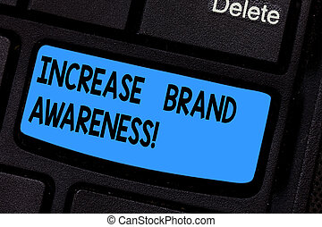 Writing note showing Increase Brand Awareness. Business photo showcasing Get influencers to display your art or product Keyboard key Intention to create computer message pressing keypad idea.