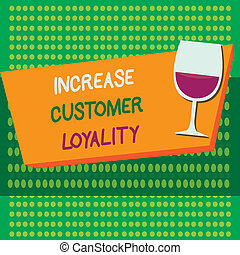 Writing note showing Increase Customer Loyalty. Business photo showcasing Consistently buy certain item in a particular shop