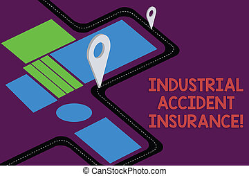 Writing note showing Industrial Accident Insurance. Business photo showcasing payments for demonstrating exposed to the work hazard Road Map Navigation Marker 3D Locator Pin for Direction Advisory.