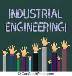 Writing note showing Industrial Engineering. Business photo showcasing field or study that focuses on industrial processes Businessmen Hands Raising Up Above the Head, Palm In Front.