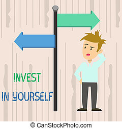 Writing note showing Invest In Yourself. Business photo showcasing learn new things or materials thus making your lot better Man Confused with Road Sign Pointing to Opposite Direction.