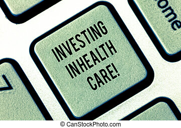 Writing note showing Investing In Health Care. Business photo showcasing Make investments in wellbeing medical insurance Keyboard key Intention to create computer message pressing keypad idea.