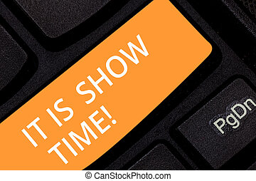 Writing note showing It Is Show Time. Business photo...