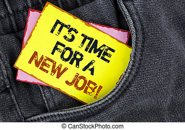 Writing note showing It iS Time For A New Job Motivational Call. Business photo showcasing Do not stuck in old work change written on Yellow Sticky Note Paper placed on the Jeans background.