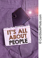 Writing note showing It S All About People. Business photo showcasing Public Society Entire Body of Persons a Community Small wallet inside trouser front pocket near notation paper.