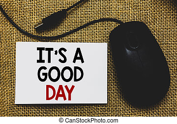 Writing note showing It s is A Good Day. Business photo showcasing Happy time great vibes perfect to enjoy life beautiful Traditional mouse alongside white page with written words.