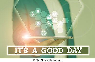 Writing note showing It s is A Good Day. Business photo showcasing Happy time great vibes perfect to enjoy life beautiful.