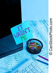 Writing note showing It Wasn T Me. Business photo showcasing...
