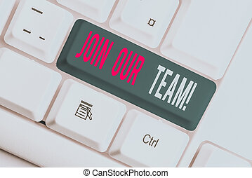Writing note showing Join Our Team. Business photo showcasing invite someone to work together for particular purpose target White pc keyboard with note paper above the white background.
