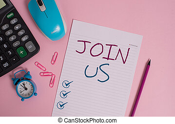 Writing note showing Join Us. Business photo showcasing Register in community Team or blog Sign up at social media Calculator clips alarm clock mouse sheet pencil colored background.