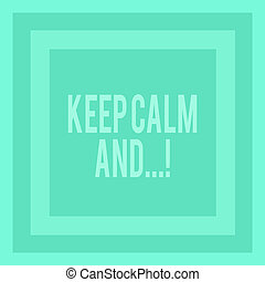 Writing note showing Keep Calm And. Business photo showcasing motivational poster produced by British government Concentric Squares in Green Geometric Shape with Triple Layer Frame.