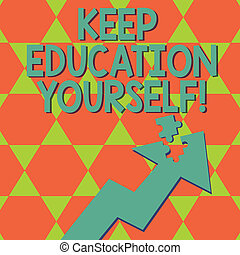 Writing note showing Keep Education Yourself. Business photo showcasing never stop learning to be better Improve encourage.