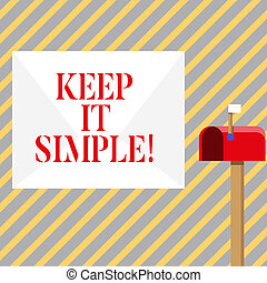 Writing note showing Keep It Simple. Business photo showcasing ask something easy understand not go into too much detail White Envelope and Red Mailbox with Small Flag Up Signalling.