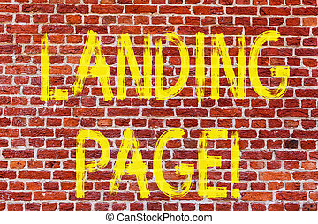 Writing note showing Landing Page. Business photo showcasing Website accessed by clicking a link on another web page Brick Wall art like Graffiti motivational call written on the wall.