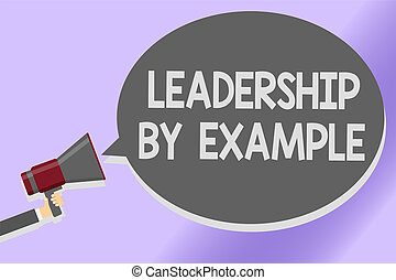 Writing note showing Leadership By Example. Business photo showcasing Becoming role model for people Have great qualities Sound speaker announcement declare lines script text messages ideas.