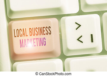 Writing note showing Local Business Marketing. Business concept for Localized specification on Store characteristic Keyboard with note paper on white background key copy space