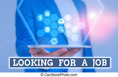 Writing note showing Looking For A Job. Business concept for Unemployed seeking work Recruitment Huanalysis Resources