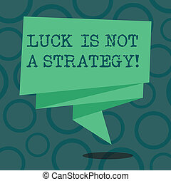 Writing note showing Luck Is Not A Strategy. Business photo showcasing It is not being Lucky when planned intentionally Folded 3D Ribbon Strip Solid Color Blank Sash photo for Celebration.