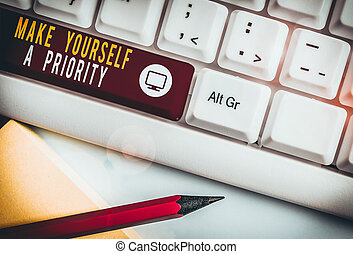 Writing note showing Make Yourself A Priority. Business...