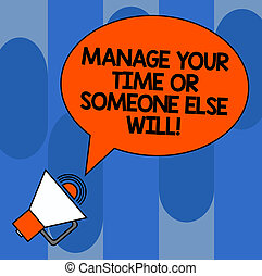 Writing note showing Manage Your Time Or Someone Else Will. ...