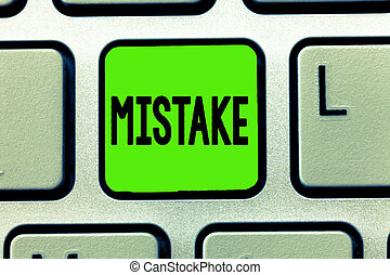 Writing note showing Mistake. Business photo showcasing Something not correct Lack of accuracy Wrong Incorrect Fail