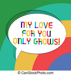 Writing note showing My Love For You Only Grows. Business photo showcasing Expressing roanalysistic feelings good emotions Oval Outlined Solid Color Speech Bubble Empty Text Balloon.