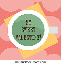 Writing note showing My Sweet Valentine. Business photo showcasing day to celebrate couples in roanalysistically involved Top View of Drinking Cup Filled with Beverage on Color Paper photo