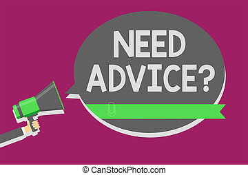 Writing note showing Need Advice question. Business photo showcasing Asking someone if he want recommendations or guidance Man holding megaphone loudspeaker speech bubble message speaking loud.