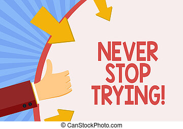 Writing note showing Never Stop Trying. Business photo showcasing go on do not give up Self confidence.