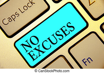 Writing note showing No Excuses. Business photo showcasing telling someone not to tell reasons for certain problem Keyboard blue key Intention computer computing reflection document.