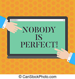Writing note showing Nobody Is Perfect. Business photo showcasing used to say that everyone makes mistakes even you Hu analysis Hands Pointing on a Blank Color Tablet Screen.
