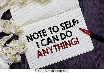 Writing note showing Note To Self I Can Do Anything. Business photo showcasing Motivation for doing something confidence Marker over notebook crumpled papers pages several tries mistakes.