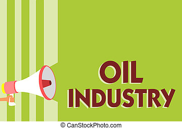 Writing note showing Oil Industry. Business photo showcasing Exploration Extraction Refining Marketing petroleum products Megaphone loudspeaker green stripes important message speaking loud.