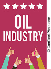Writing note showing Oil Industry. Business photo showcasing Exploration Extraction Refining Marketing petroleum products Men women hands thumbs up approval stars information purple background.